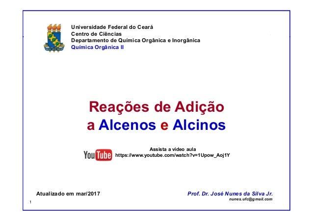 DQOI - UFC Prof. Nunes Prof. Nunes Reações de Adição a Alcenos e Alcinos Universidade Federal do Ceará Centro de Ciências ...