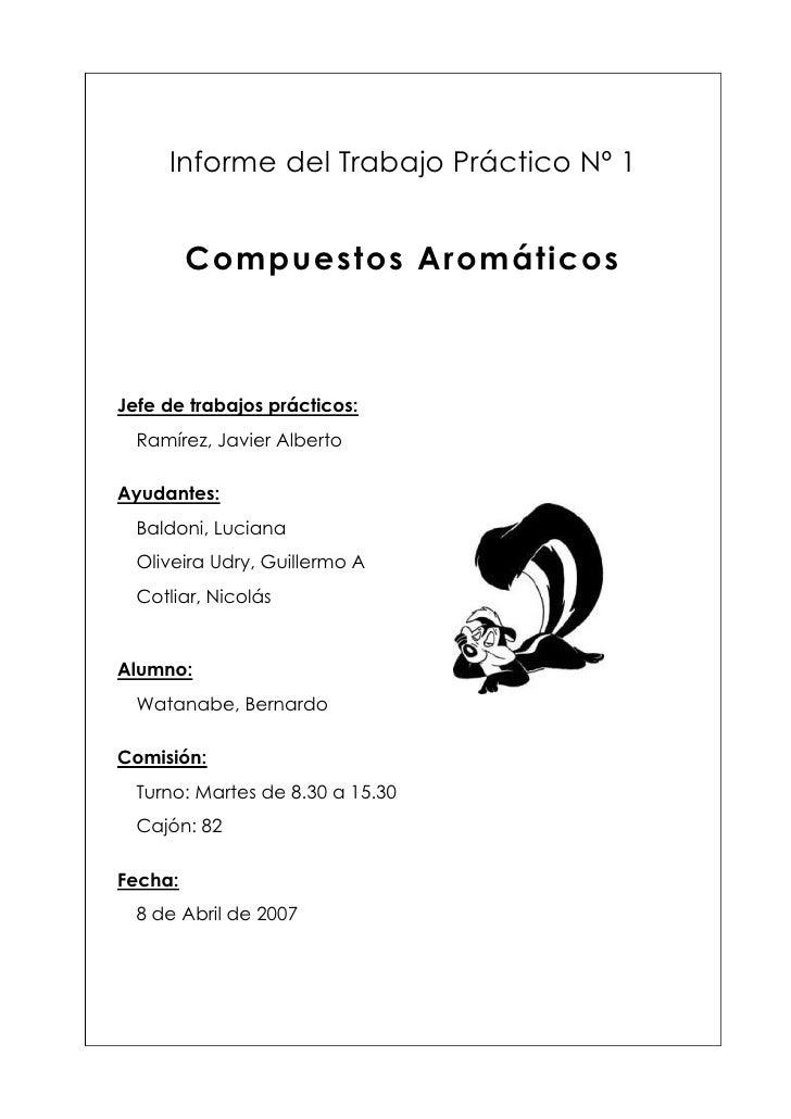 Informe del Trabajo Práctico Nº 1            Compuestos Aromáticos    Jefe de trabajos prácticos:   Ramírez, Javier Albert...