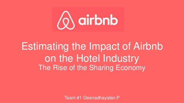 Estimating the Impact of Airbnb on the Hotel Industry The Rise of the Sharing Economy Team #1 Deenadhayalan.P
