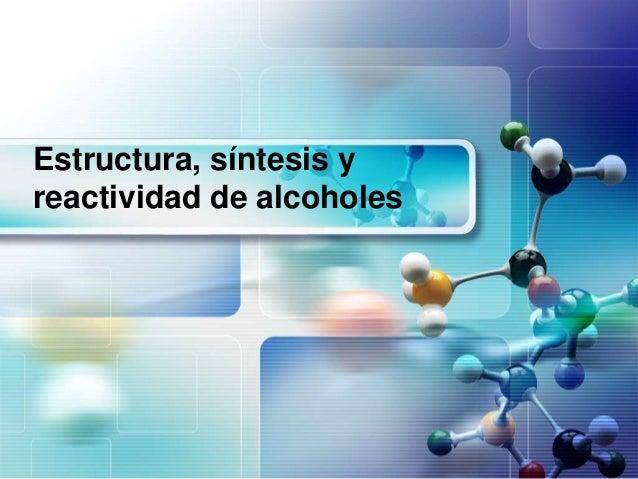 Estructura, síntesis yreactividad de alcoholes