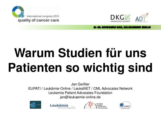 21.-22. November 2013, Kalkscheune Berlin  Warum Studien für uns Patienten so wichtig sind Jan Geißler EUPATI / Leukämie-O...