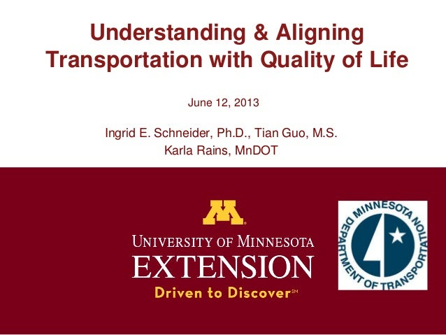 Understanding & AligningTransportation with Quality of LifeIngrid E. Schneider, Ph.D., Tian Guo, M.S.Karla Rains, MnDOTJun...