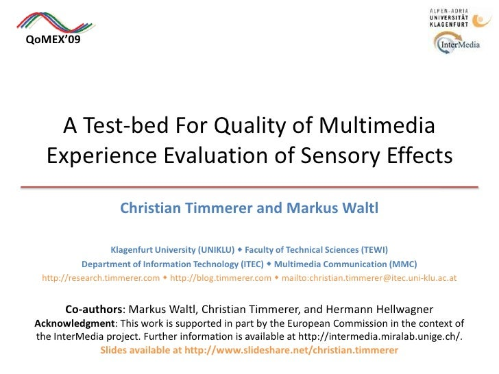 QoMEX'09<br />A Test-bed For Quality of Multimedia Experience Evaluation of Sensory Effects<br />Christian Timmerer and Ma...