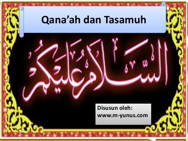 Qana'ah dan Tasamuh  Disusun oleh:  www.m-yunus.com