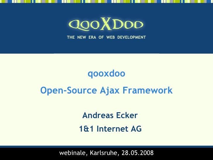 THE NEW ERA OF WEB DEVELOPMENT                 qooxdoo Open-Source Ajax Framework            Andreas Ecker          1&1 In...