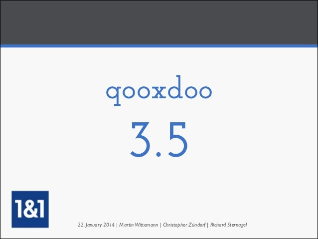 qooxdoo  3.5 22. January 2014 | Martin Wittemann | Christopher Zündorf | Richard Sternagel
