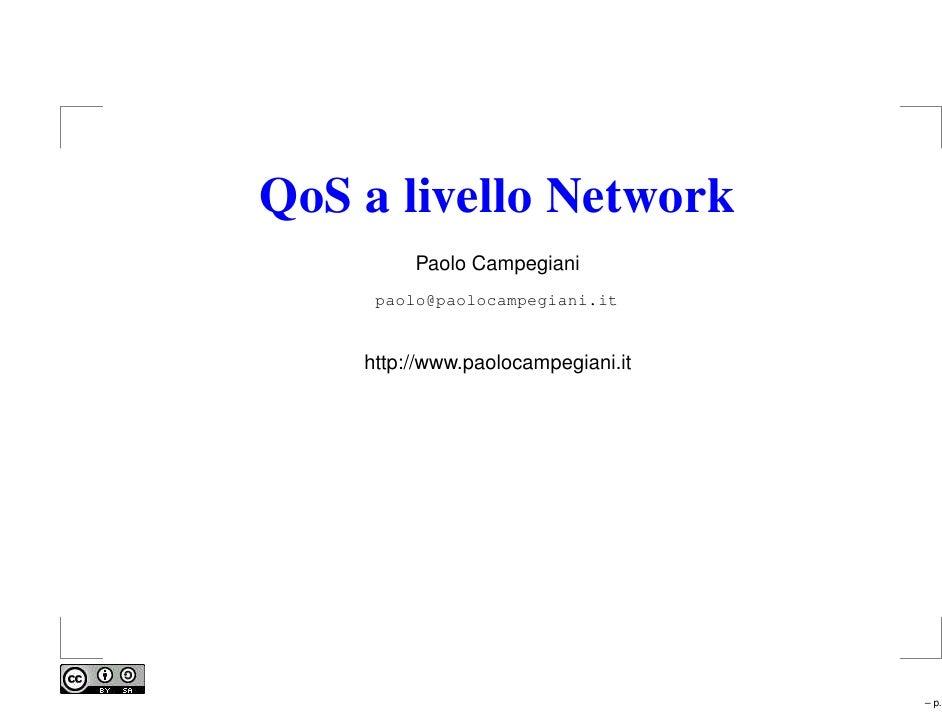 QoS a livello Network          Paolo Campegiani      paolo@paolocampegiani.it       http://www.paolocampegiani.it         ...