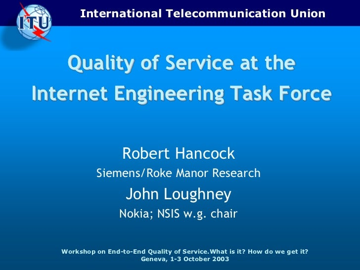 International Telecommunication Union    Quality of Service at theInternet Engineering Task Force                    Rober...