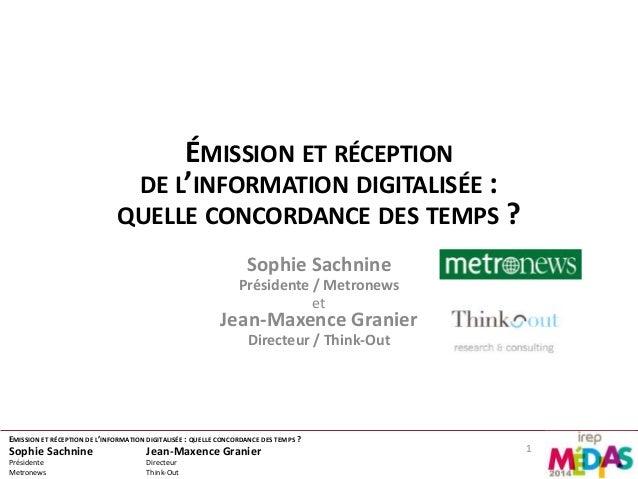 ÉMISSION ET RÉCEPTION  DE L'INFORMATION DIGITALISÉE :  QUELLE CONCORDANCE DES TEMPS ?  Sophie Sachnine  Présidente / Metro...