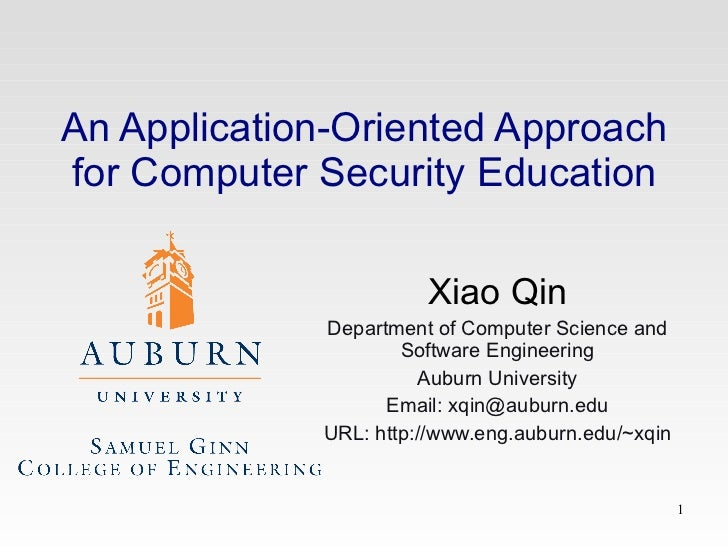 An Application-Oriented Approach for Computer Security Education Xiao Qin Department of Computer Science and Software Engi...