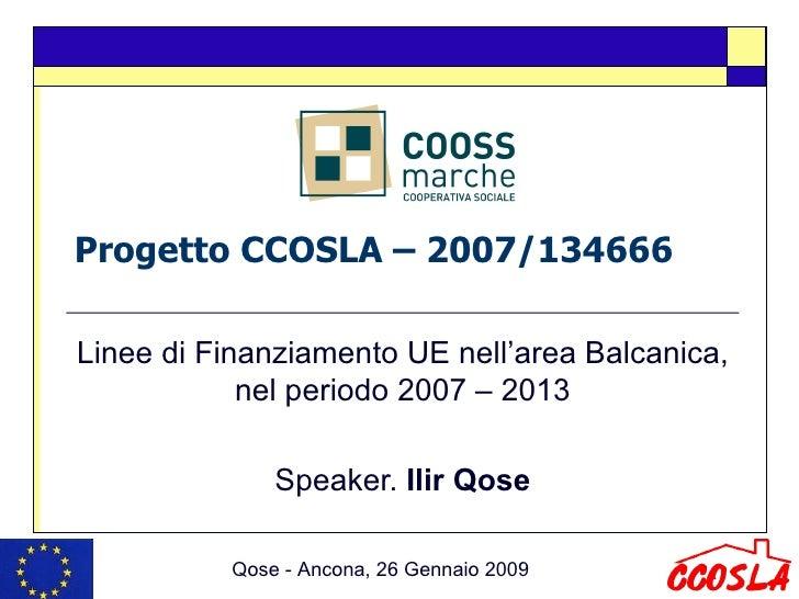 Progetto CCOSLA – 2007/134666 Linee di Finanziamento UE nell'area Balcanica, nel periodo 2007 – 2013 Speaker.  Ilir Qose Q...