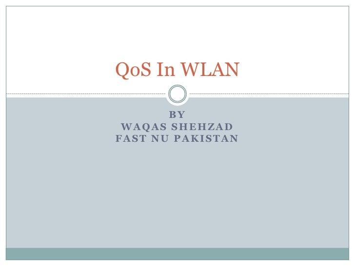 QoS In WLAN       BY WAQAS SHEHZADFAST NU PAKISTAN