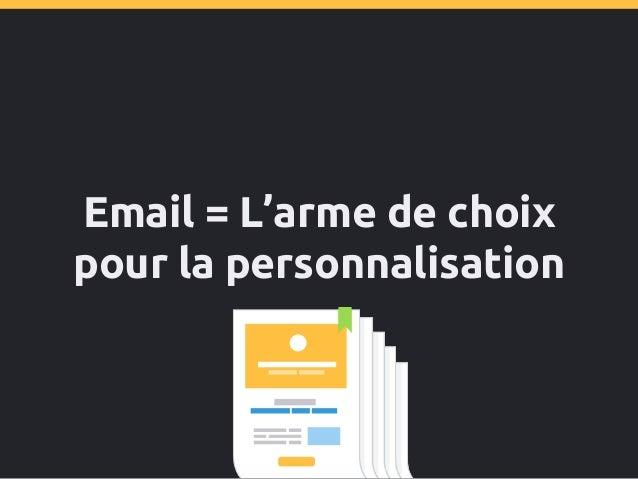 Personnalisez vos emails avec les informations de vos utilisateurs Collectez les bonnes données : ● Nom ● Ville, Pays ● Ge...