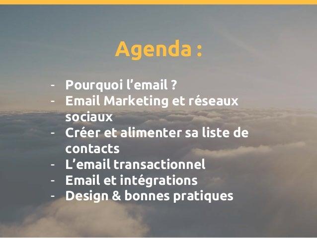 Agenda : - Pourquoi l'email ? - Email Marketing et réseaux sociaux - Créer et alimenter sa liste de contacts - L'email tra...