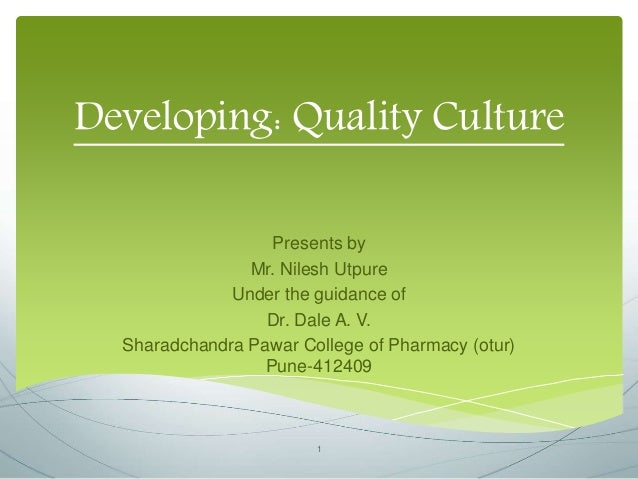 Developing: Quality Culture Presents by Mr. Nilesh Utpure Under the guidance of Dr. Dale A. V. Sharadchandra Pawar College...