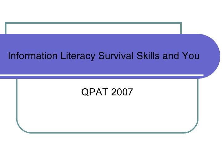 Information Literacy Survival Skills and You QPAT 2007