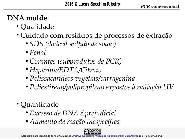 DNA molde • Qualidade • Cuidado com resíduos de processos de extração • SDS (dodecil sulfato de sódio) • Fenol • Corantes ...