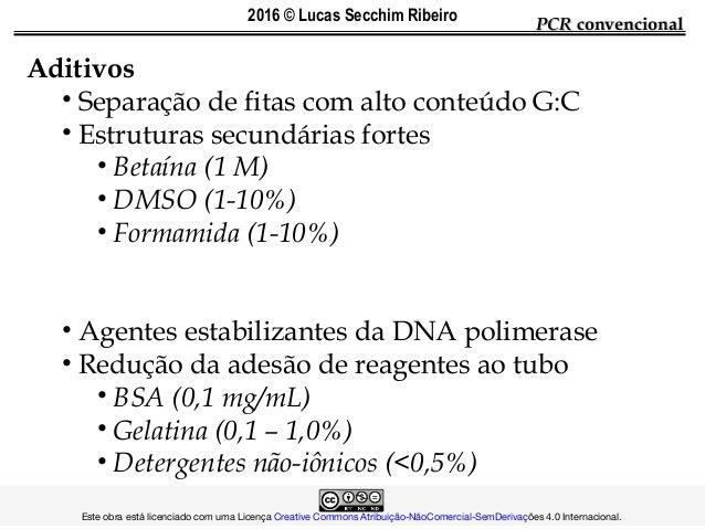 Aditivos • Separação de fitas com alto conteúdo G:C • Estruturas secundárias fortes • Betaína (1 M) • DMSO (1-10%) • Forma...