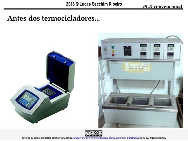 PCRPCR convencionalconvencional Antes dos termocicladores... • Banho-maria!  Este obra está licenc...