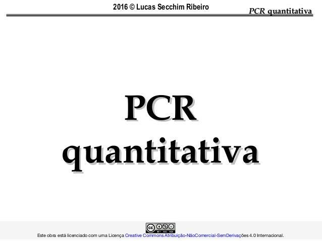 PCRPCR quantitativaquantitativa PCRPCR quantitativaquantitativa  Este obra está licenciado com uma...
