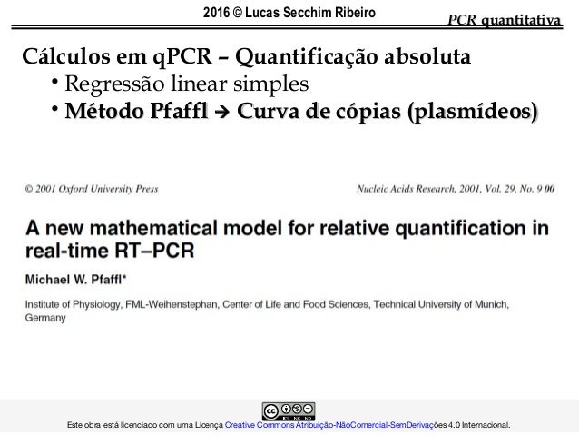 PCRPCR quantitativaquantitativa Cálculos em qPCR – Quantificação absoluta • Regressão linear simples • Método PfafflMétodo...