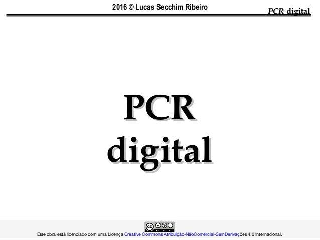 PCRPCR digitaldigital PCRPCR digitaldigital  Este obra está licenciado com uma LicençaCreative Co...