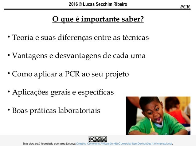 PCRPCR O que é importante saber? • Teoria e suas diferenças entre as técnicas • Vantagens e desvantagens de cada uma • Com...
