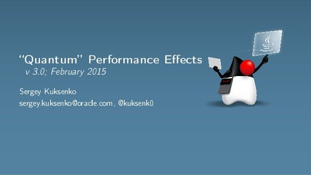 """Quantum"" Performance Effects v 3.0; February 2015 Sergey Kuksenko sergey.kuksenko@oracle.com, @kuksenk0"