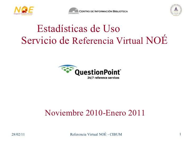 Estadísticas de Uso  Servicio de  Referencia Virtual  NOÉ Noviembre 2010-Enero 2011