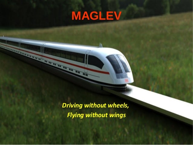 MAGLEV Driving without wheels, Flying without wings