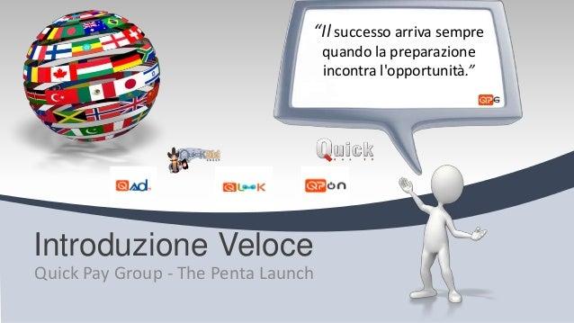 """Introduzione Veloce Quick Pay Group - The Penta Launch """"Il successo arriva sempre quando la preparazione incontra l'opport..."""