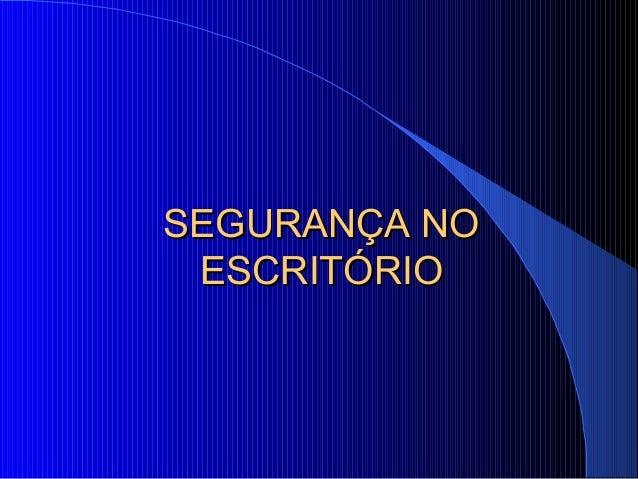 SEGURANÇA NOSEGURANÇA NO ESCRITÓRIOESCRITÓRIO