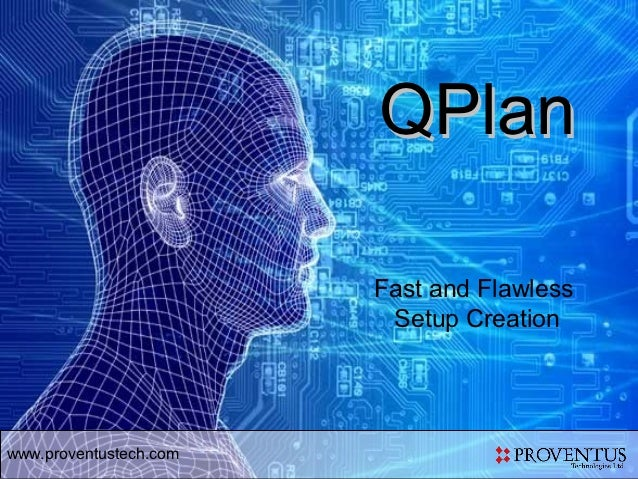 QPlan                        Fast and Flawless                         Setup Creationwww.proventustech.com