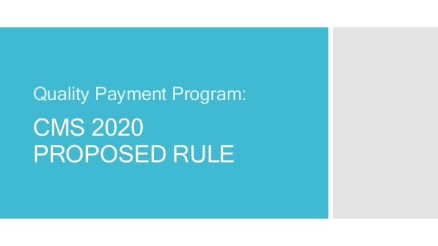 CMS 2020 PROPOSED RULE Quality Payment Program: