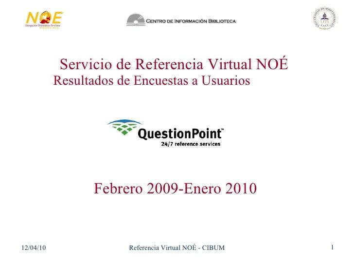 Servicio de Referencia Virtual NOÉ Resultados de Encuestas a Usuarios  Febrero 2009-Enero 2010