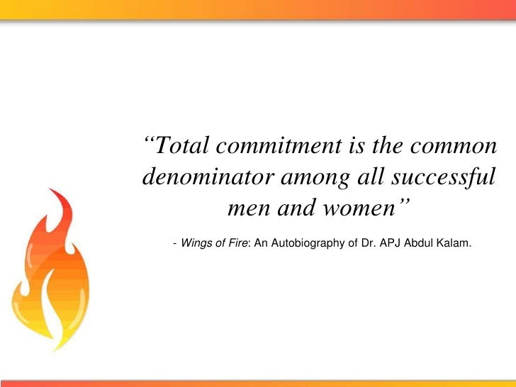 """""""Total commitment is the common denominator among all successful men and women"""" - Wings of Fire: An Autobiography of Dr. A..."""