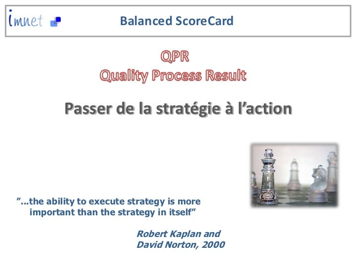 "Balanced ScoreCard           Passer de la stratégie à l'action""...the ability to execute strategy is more    important tha..."