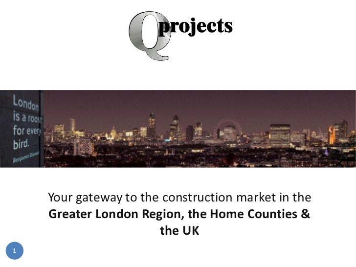 Your gateway to the construction market in the    Greater London Region, the Home Counties &                       the UK1
