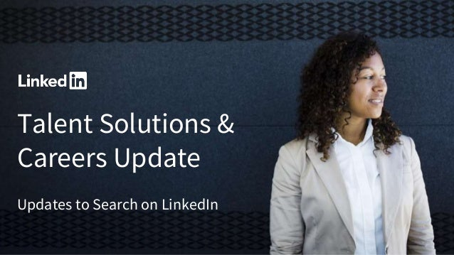 Talent Solutions & Careers Update Updates to Search on LinkedIn