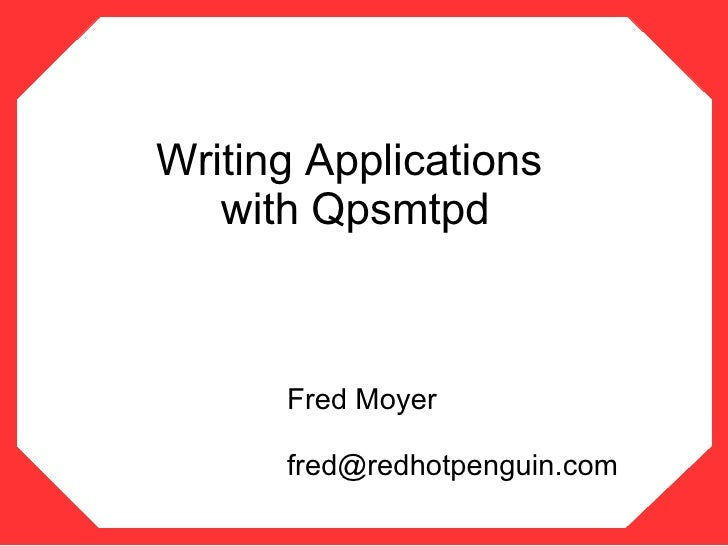 Writing Applications    with Qpsmtpd          Fred Moyer        fred@redhotpenguin.com