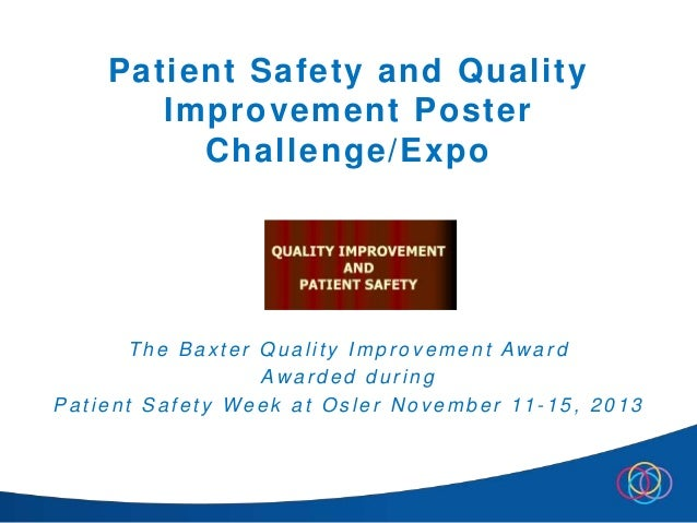Patient Safety and Quality Improvement Poster Challenge/Expo Th e Ba x te r Qu a lity Imp r o v e me n t Aw a r d Aw a r d...
