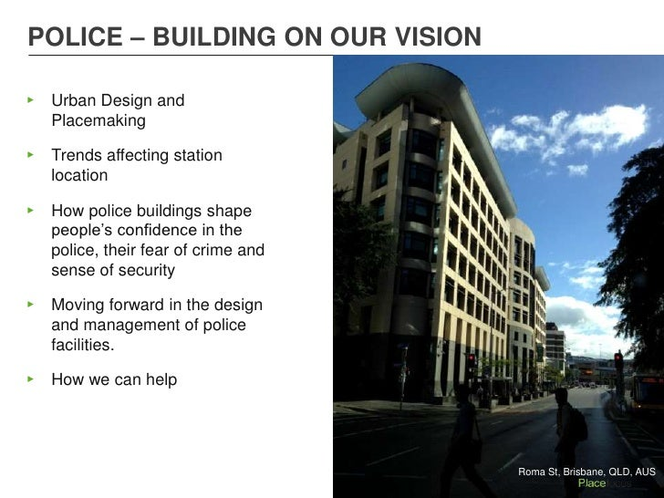 POLICE – BUILDING ON OUR VISION▸   Urban Design and    Placemaking▸   Trends affecting station    location▸   How police b...