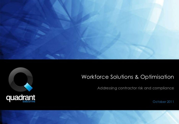 Workforce Solutions & Optimisation     Addressing contractor risk and compliance                                  October ...