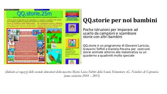 QQ.storie per noi bambini QQ.storie è un programma di Giovanni Lariccia, Giovanni Toffoli e Daniela Pessina per costruire ...