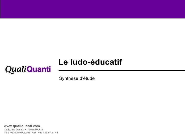 www. qualiquanti .com 12bis, rue Desaix  •  75015 PARIS Tel :  +331.45.67.62.06  Fax : +331.45.67.41.44 Le ludo-éducatif  ...