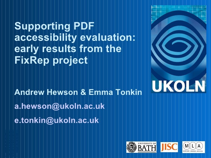 Supporting PDF accessibility evaluation: early results from the FixRep project Andrew Hewson & Emma Tonkin [email_address]...