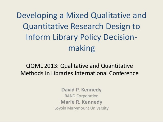 Developing a Mixed Qualitative andQuantitative Research Design toInform Library Policy Decision-makingDavid P. KennedyRAND...