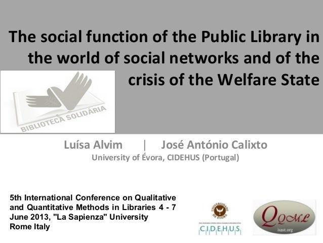 The social function of the Public Library inthe world of social networks and of thecrisis of the Welfare StateLuísa Alvim ...
