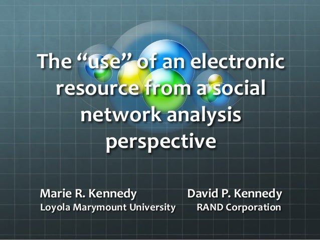 "The	  ""use""	  of	  an	  electronic	  resource	  from	  a	  social	  network	  analysis	  perspective	  	  Marie	  R.	  Ken..."