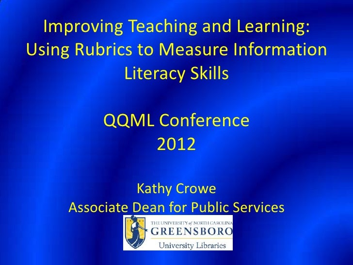 Improving Teaching and Learning:Using Rubrics to Measure Information            Literacy Skills          QQML Conference  ...